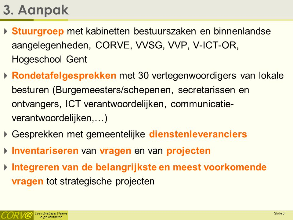 Coördinatiecel Vlaams e-government Slide 7 3. Aanpak