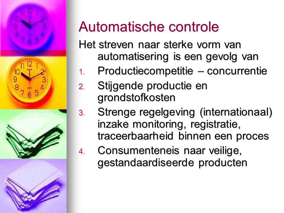 Toepassingen van automatisatie  Bestellen en leveren grondstoffen  Productieplanning  Management van bestellingen, recepten, batches  Controle van debiet  Controle procescondities  Evaluatie procesdata (vb temperatuurprofielen)  Controle CIP  Controle verpakking, opslag en distributie