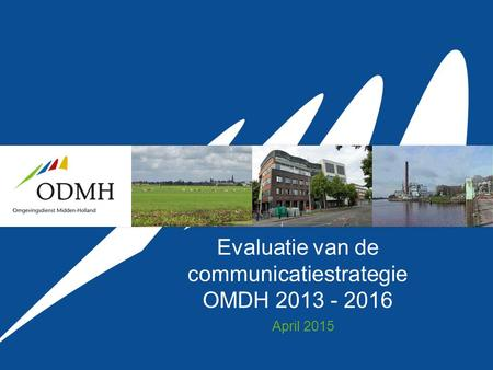 Evaluatie van de communicatiestrategie OMDH 2013 - 2016 April 2015.
