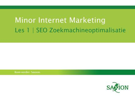Kom verder. Saxion. Minor Internet Marketing Les 1 | SEO Zoekmachineoptimalisatie.