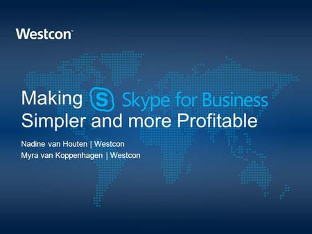 Making Simpler and more Profitable Nadine van Houten | Westcon Myra van Koppenhagen | Westcon.