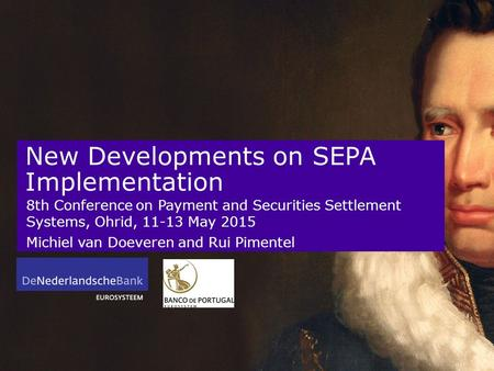 New Developments on SEPA Implementation 8th Conference on Payment and Securities Settlement Systems, Ohrid, 11-13 May 2015 Michiel van Doeveren and Rui.