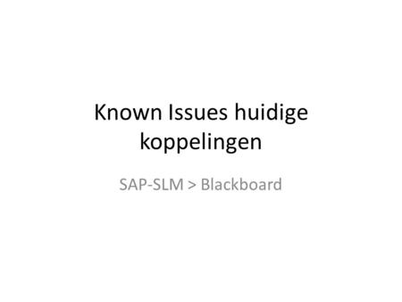 Known Issues huidige koppelingen SAP-SLM > Blackboard.