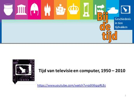 Tijd van televisie en computer, 1950 – 2010 1 https://www.youtube.com/watch?v=zdXXkppRLEc.