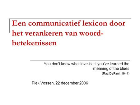 Een communicatief lexicon door het verankeren van woord- betekenissen You don't know what love is til youve learned the meaning of the blues (Ray/DePaul,
