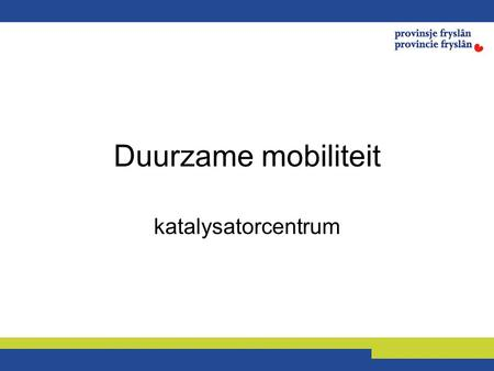Duurzame mobiliteit katalysatorcentrum. 8 oktober 2007 Energy Agreement National Government + 4 Northern provinces.