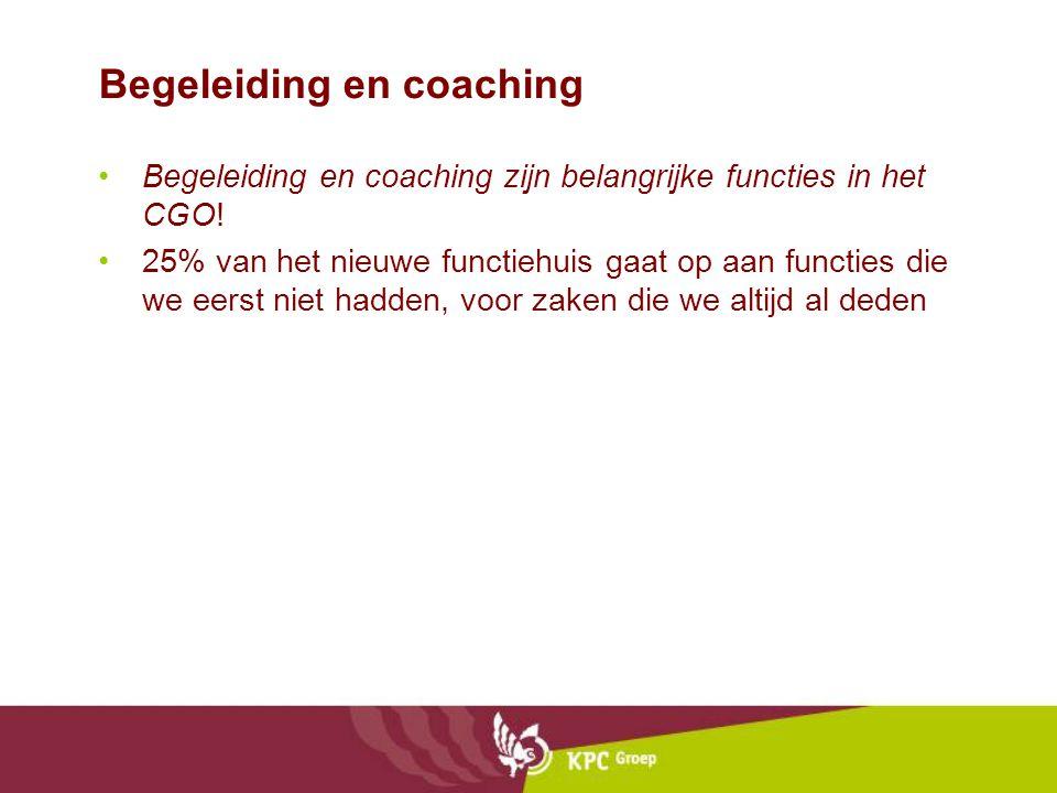 Begeleiding en coaching •Begeleiding en coaching zijn belangrijke functies in het CGO.
