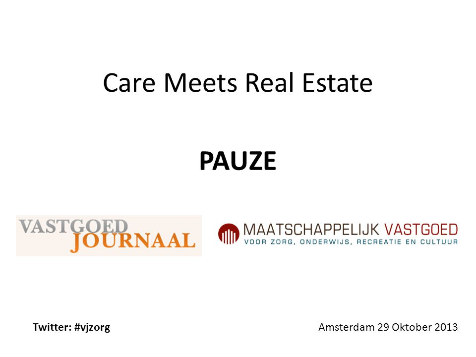 Care Meets Real Estate Amsterdam 29 Oktober 2013 Fundis, Vierstroom Twitter: #vjzorg