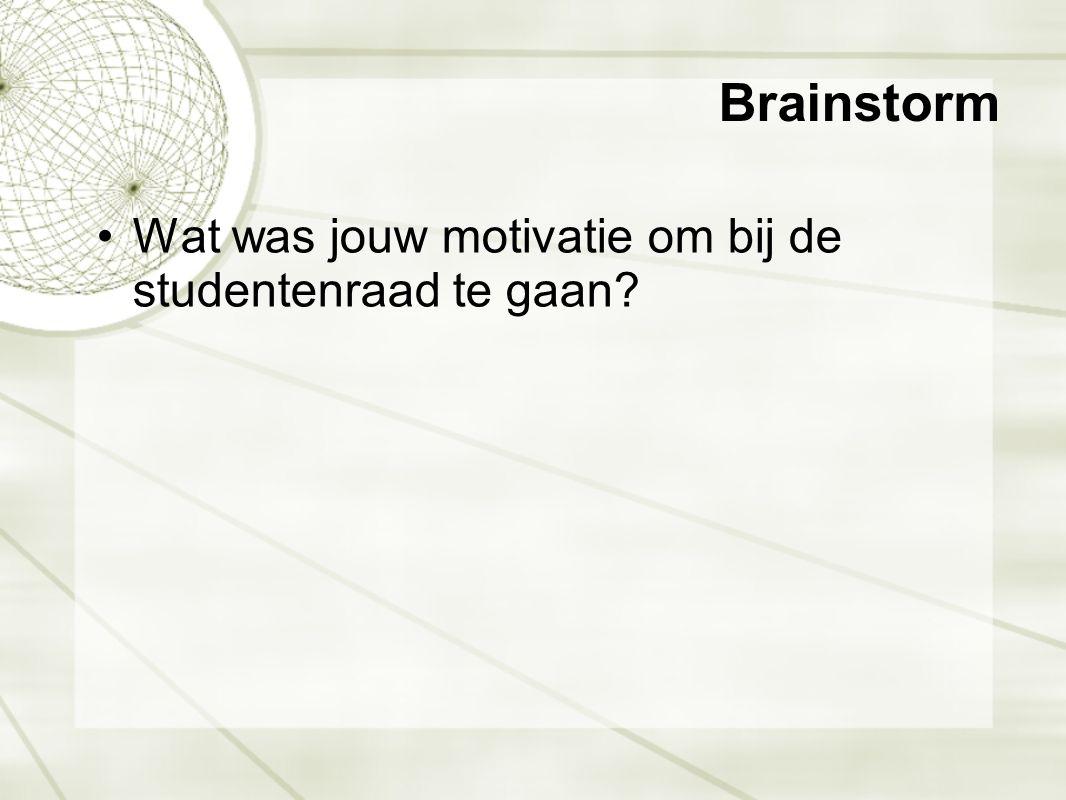 Brainstorm •Wat was jouw motivatie om bij de studentenraad te gaan.