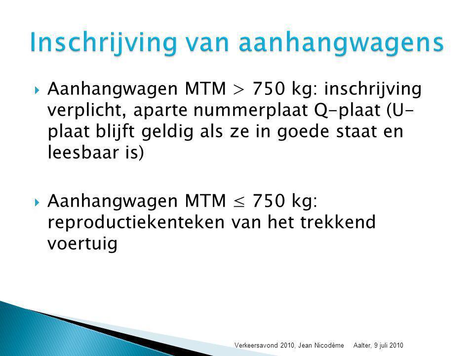  Aanhangwagen MTM > 500 kg: aparte verzekering verplicht  Aanhangwagen MTM ≤ 500 kg: enkel verplichting van aangifte Verkeersavond 2010, Jean NicodèmeAalter, 9 juli 2010