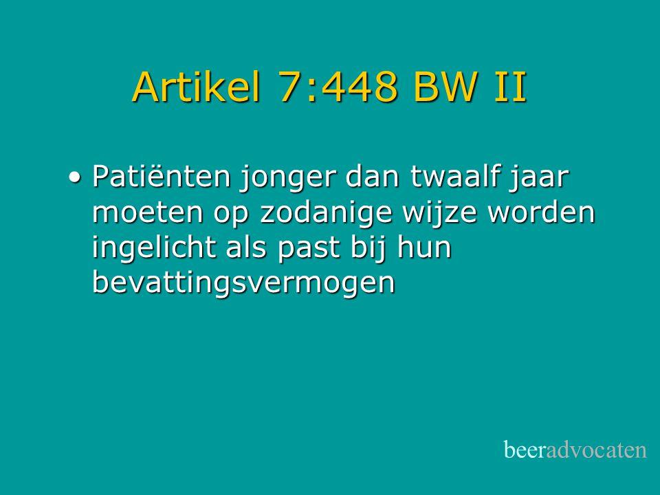 beeradvocaten Artikel 7:448 BW III •Hetgeen de patiënt redelijkerwijs moet weten over: – aard en doel onderzoek/behandeling – gevolgen en risico's – alternatieven – verwachtingen