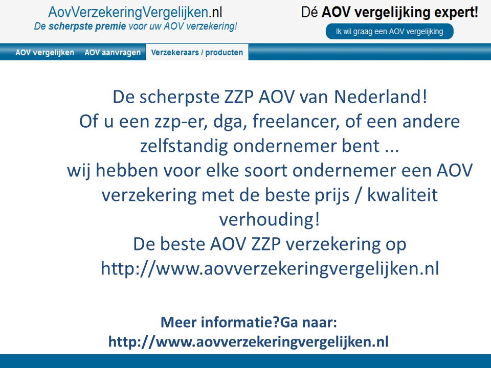Meer informatie?Ga naar: http://www.aovverzekeringvergelijken.nl De beste AOV ZZP verzekering op http://www.aovverzekeringvergelijken.nl Waarom moet u bij ons zijn.