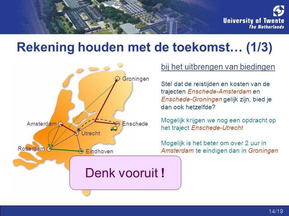 15/19 bij het maken van een ritplanning Amsterdam Groningen Enschede Utrecht Eindhoven Rotterdam Stel dat je een opdracht op de trajecten Utrecht-Amsterdam and Rotterdam- Eindhoven hebt gewonnen, en je bevind je momenteel in Enschede Routing: in welke volgorde bezoek je de steden.