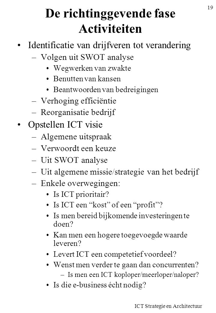 ICT Strategie en Architectuur 20 De richtinggevende fase Activiteiten Opstellen ICT principes voor de vijf domeinen –Bedrijfsprocessen Wil men maximaal informatiseren.