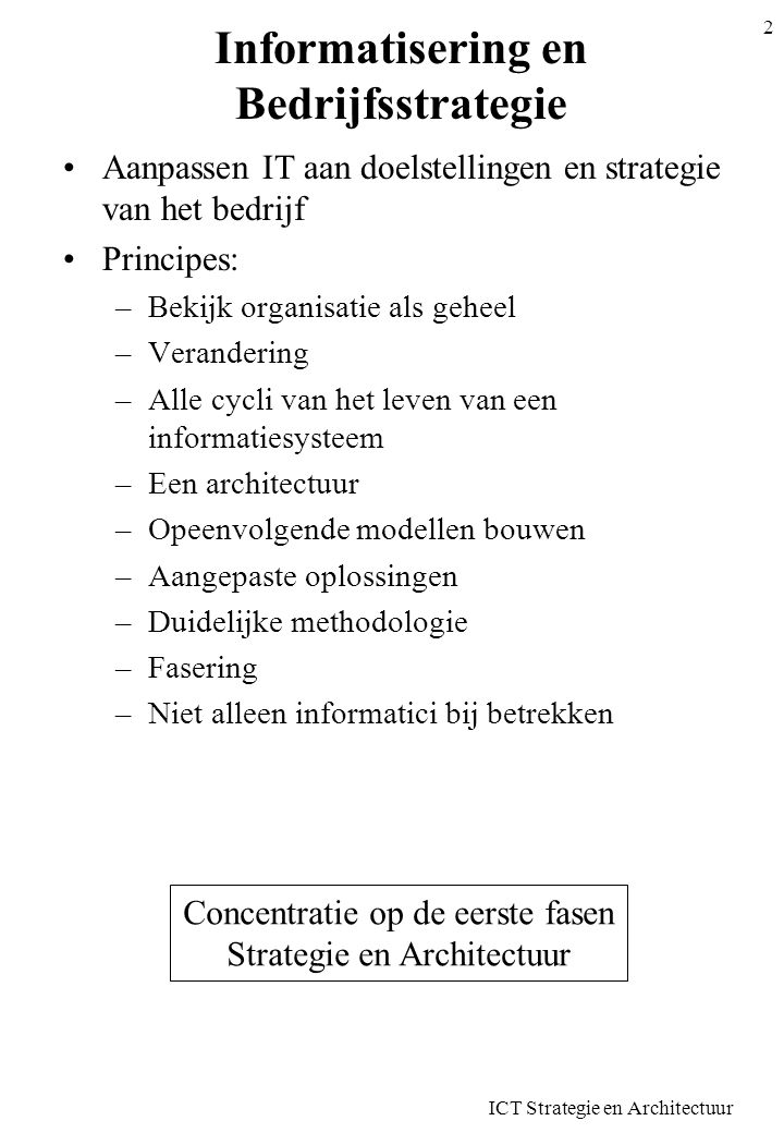 ICT Strategie en Architectuur 3 Denkkader voor informatisering Globaal kader om ideeën structuur te geven –ICT Domeinen Aspecten van informatisering –ICT Levenscyclus Levenscyclus van informatisering –ICT modellen Bij elke levenscyclus worden modellen gemaakt voor elk domein –ICT Thema's Wat ons bezighoudt in alle modellen ICT Domeinen