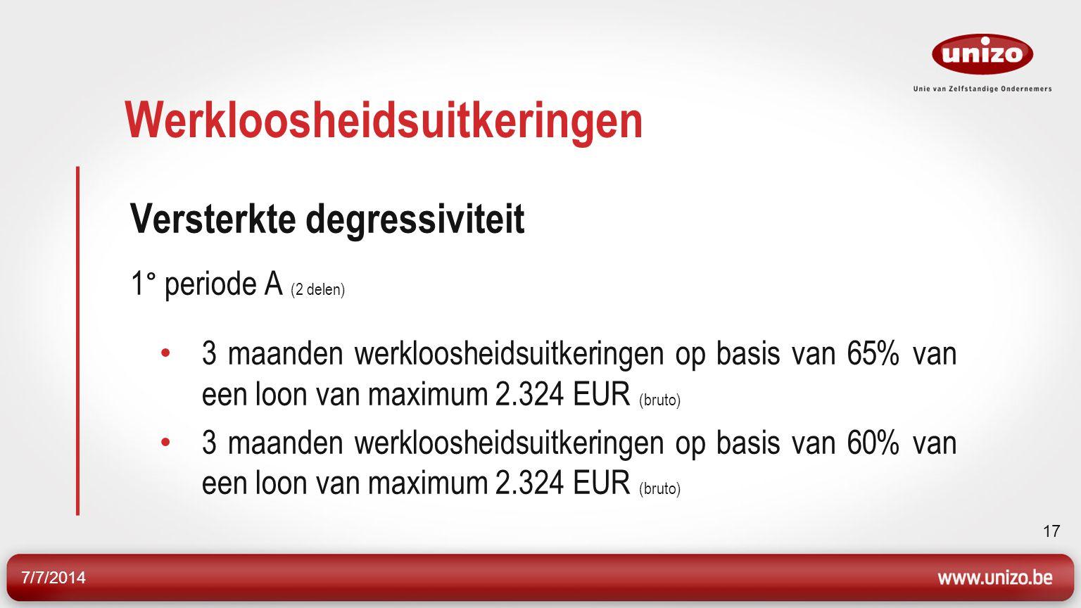 7/7/2014 18 Werkloosheidsuitkeringen Versterkte degressiviteit (vervolg) 1° periode B 6 maanden werkloosheidsuitkeringen op basis van 60% van een loon van maximum 2.166 EUR (bruto)