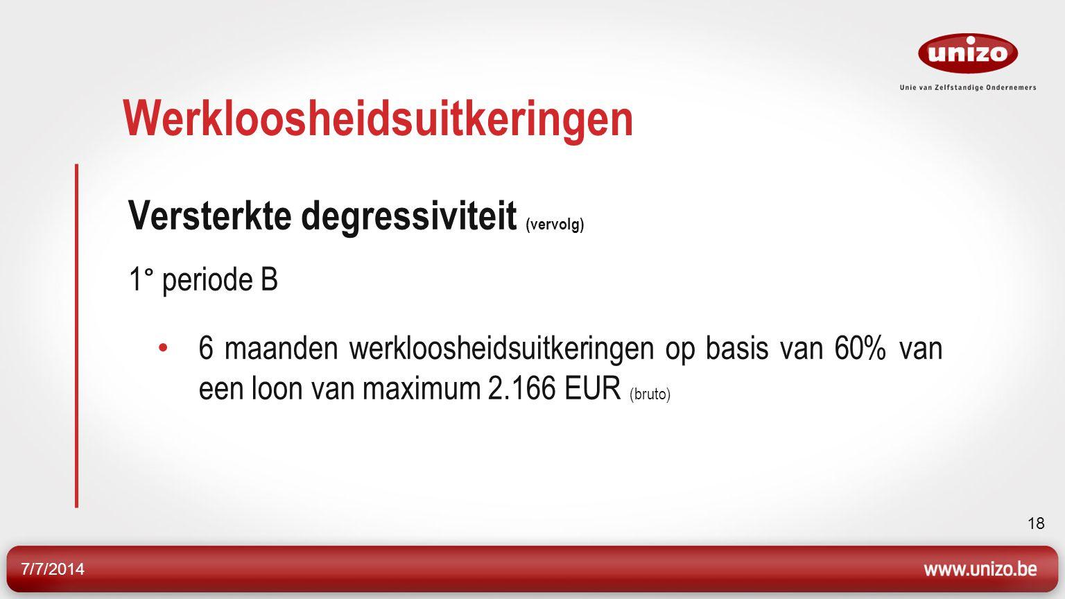 7/7/2014 19 Werkloosheidsuitkeringen Versterkte degressiviteit (vervolg) 3° periode Forfaitaire bedragen 2011:samenwonende met gezinslast: 1.069, 38 EUR alleenstaande: 898,30 EUR samenwonende: 474,50 EUR