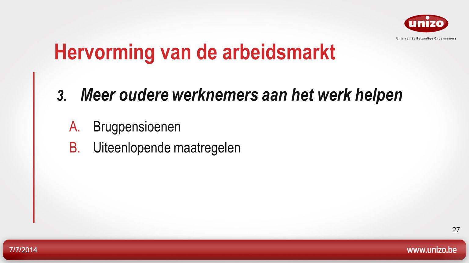 7/7/2014 28 Hervorming van de arbeidsmarkt Brugpensioenen Werkloosheid met bedrijfstoeslag Strengere toegangsvoorwaarden Herzien van de gelijkstellingsregels m.o.o.