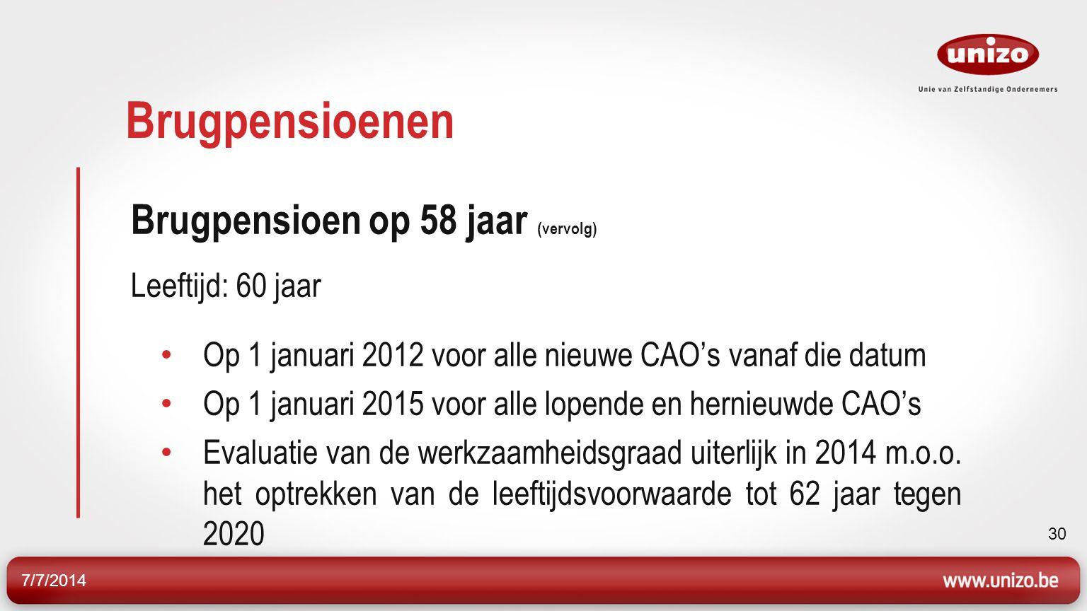 7/7/2014 31 Brugpensioenen Brugpensioen in het kader van een collectief ontslag Bedrijven in moeilijkheden Minimumleeftijd komt op 52 jaar in 2012 Geleidelijk opgevoerd tot 55 jaar in 2018