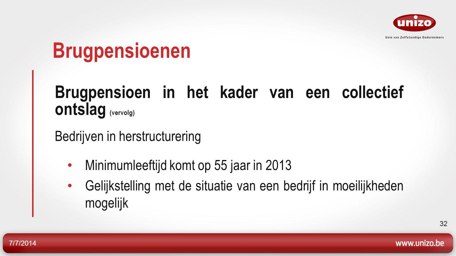 7/7/2014 33 Brugpensioenen Halftijds brugpensioen Uitdovend kader voorzien Geen nieuwkomers meer vanaf 2012