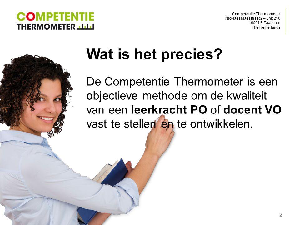 Competentie Thermometer Nicolaes Maesstraat 2 – unit 216 1506 LB Zaandam The Netherlands Inhoud en methoden Observaties op werkplek Diverse steekproeven 360°-feedback collega's Persoonlijk interview Uitwerking van o.a.