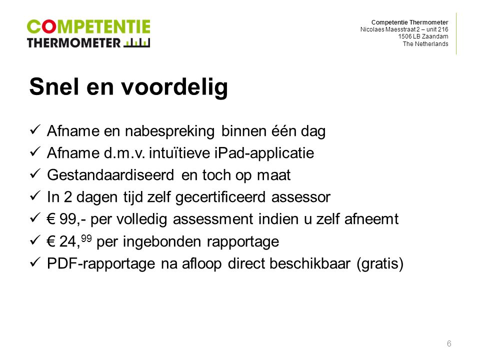 Competentie Thermometer Nicolaes Maesstraat 2 – unit 216 1506 LB Zaandam The Netherlands Onderwijsverbetering Dé manier om de kwaliteit van het onderwijs te verbeteren, rechtstreeks vanuit het klaslokaal.