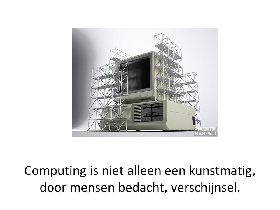 Computing komt overal in de natuur voor.