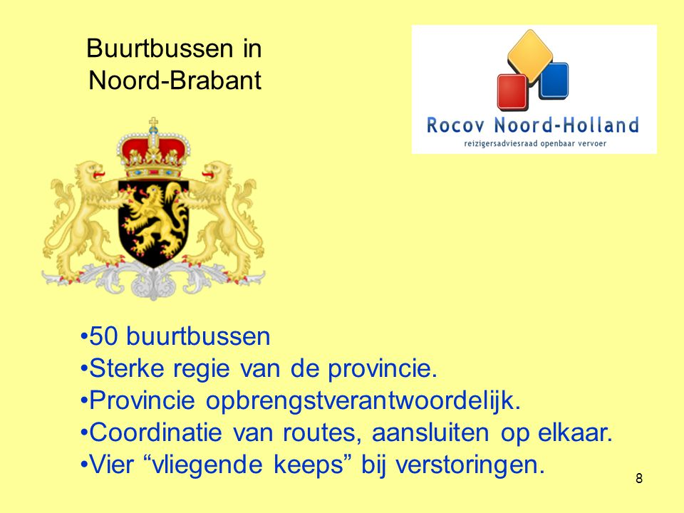 9 Buurtbussen in Gelderland Vervoerder coordineert Als er meer dan 8 reizigers zijn, wordt een taxi ingezet of een grote bus.