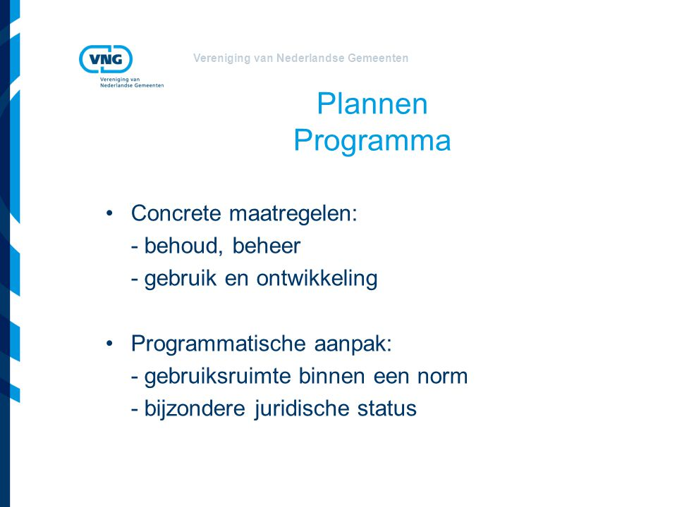Vereniging van Nederlandse Gemeenten Plannen Omgevingsverordening  Omgevingsverordening samenvoeging van: -bestemmingsplannen -beheersverordeningen -gemeentelijke verordeningen (facultatief/verplicht)