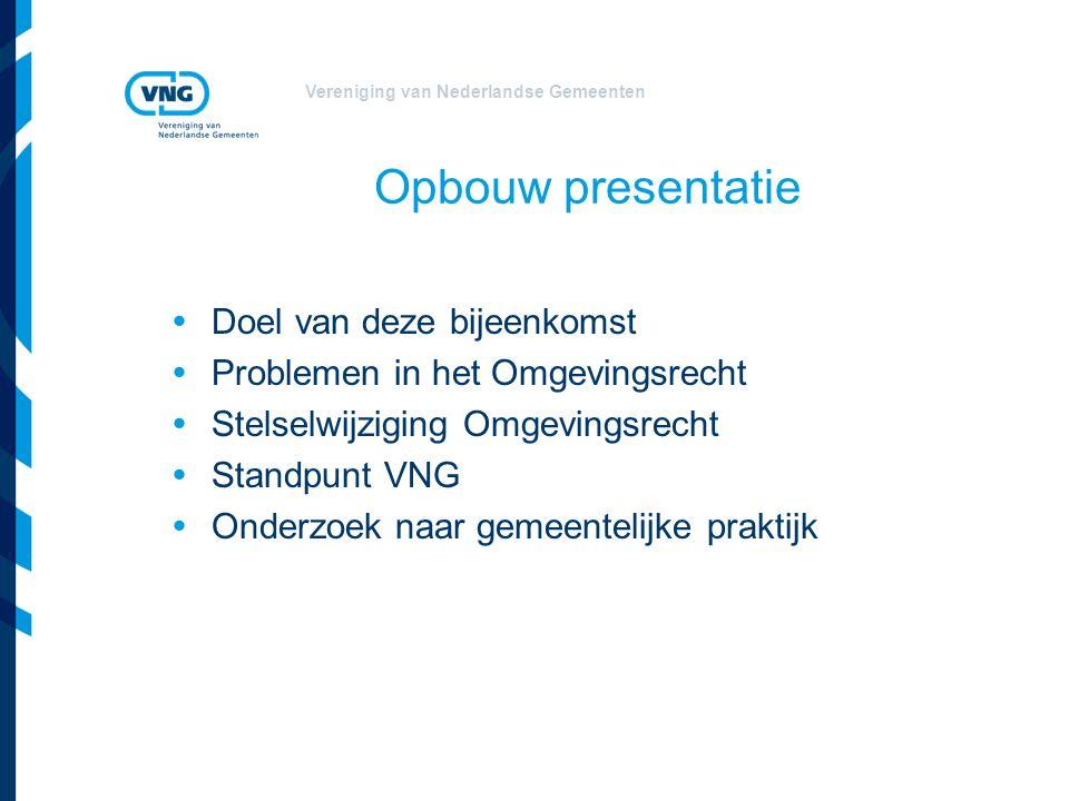 Vereniging van Nederlandse Gemeenten Doel van deze bijeenkomst  Informeren over voorgenomen stelselwijziging  Inventariseren van positieve en negatieve ervaringen in het Omgevingsrecht  Inzamelen van wensen vanuit gemeentelijke praktijk