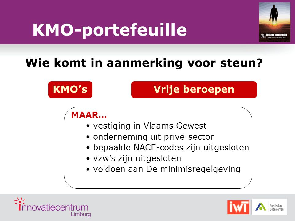 OpleidingAdvies Onder- nemen Advies Innoveren: technologie -verkenning Advies internatio- naliseren Strategisch advies Onder- nemen Steun %50% 75%50% Max.