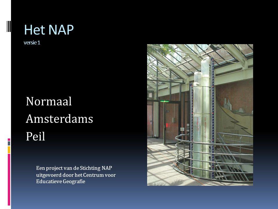 Het NAP versie 1 Normaal Amsterdams Peil Een project van de Stichting NAP uitgevoerd door het Centrum voor Educatieve Geografie
