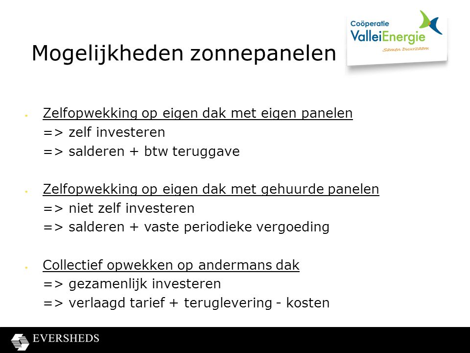 Regeling Verlaagd tarief bij collectieve opwek  De regeling: leden van een coöperatie krijgen tot 10.000 kWh een korting van € 0,075 per kWh op de energiebelasting over het toegewezen deel van hun elektriciteitsverbruik.