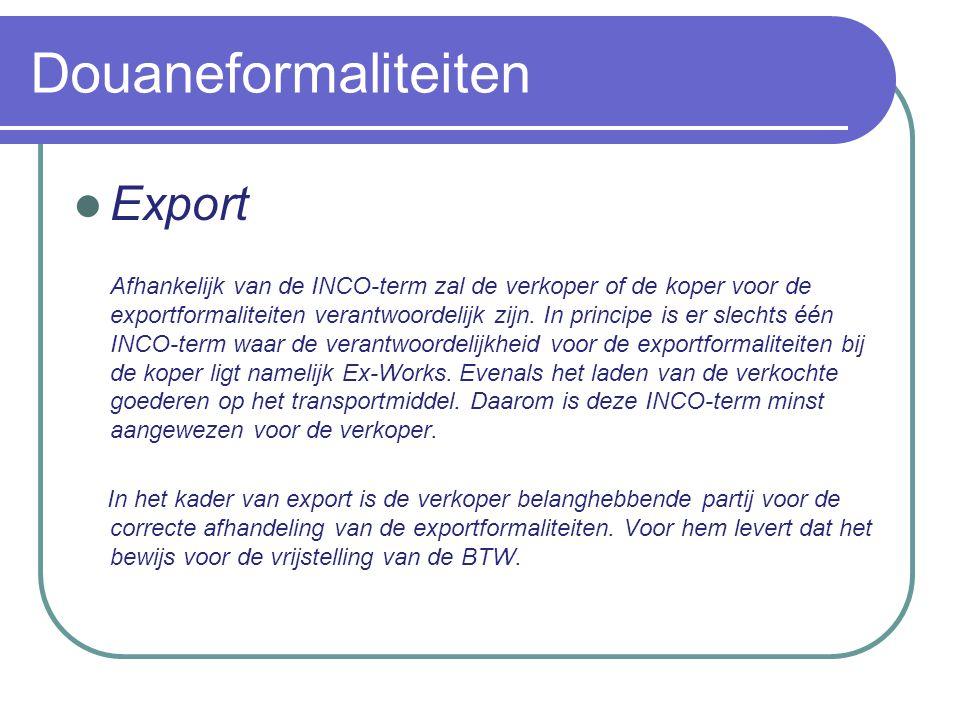 Douaneformaliteiten Export Voor de goederen die uit de EU worden geëxporteerd kunnen verschillende certificaten van preferentiële oorsprong uitgereikt en gevalideerd worden.