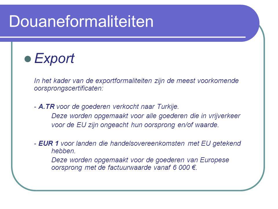 Douaneformaliteiten Export Er bestaat een vereenvoudigde regeling voor EUR1-certificatie, namelijk EUR1-verklaring op factuur.