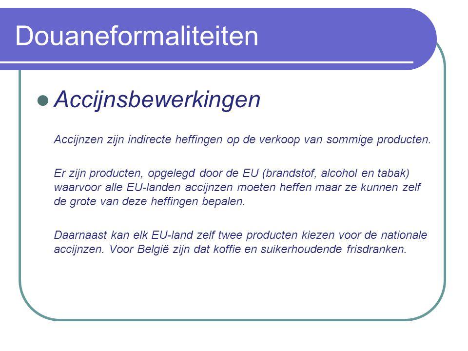 Douaneformaliteiten Accijnsbewerkingen De betaling van Europese accijnzen in één EU-land geeft geen vrijstelling van de betaling van de accijnzen in een ander EU-land.