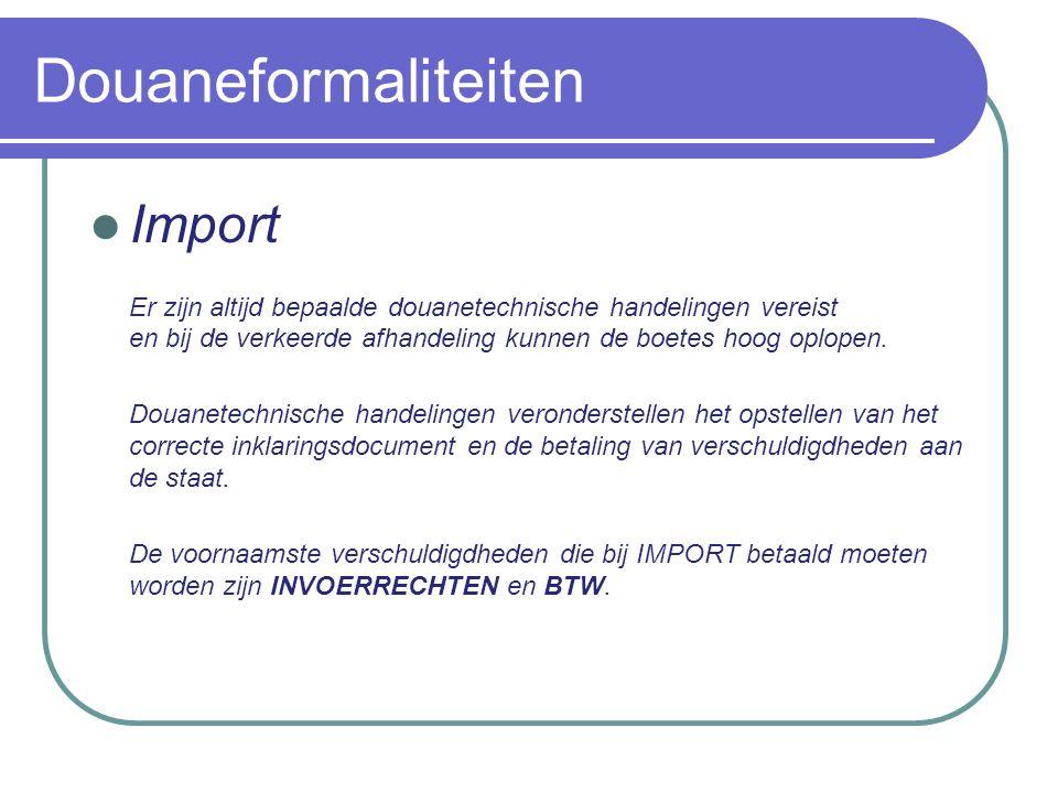 Douaneformaliteiten Import Invoerrechten - zijn indirecte belastingen die geheven worden op goederen die in EU worden ingevoerd.