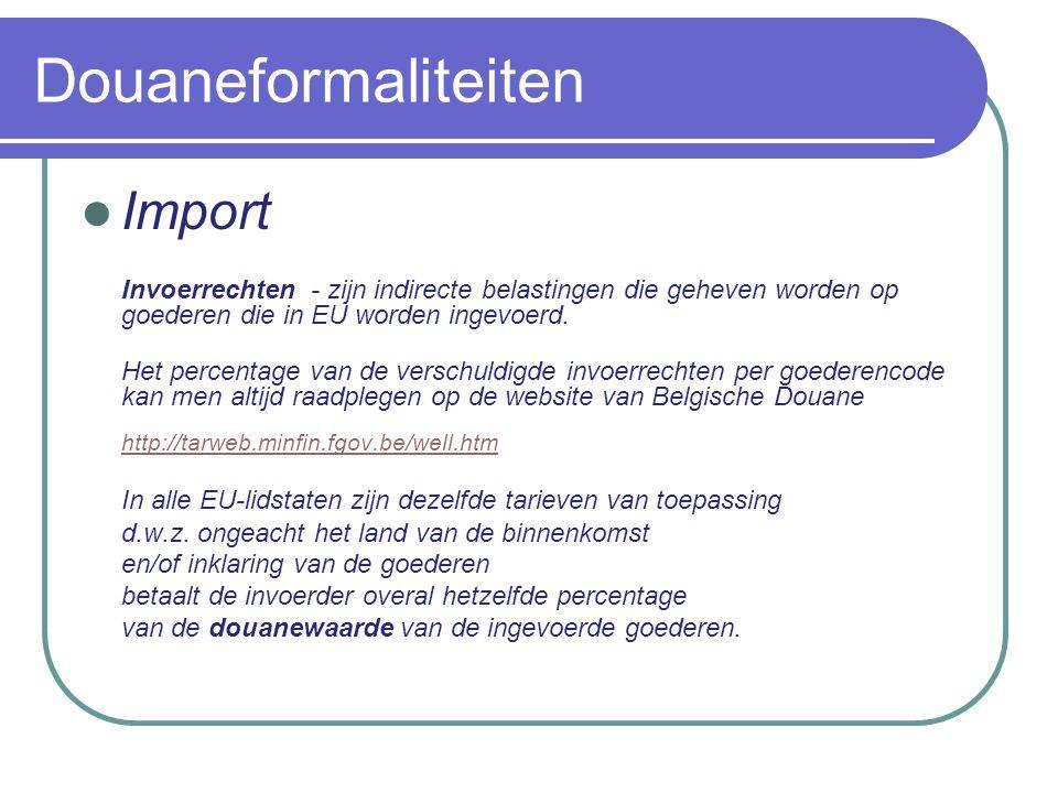 Douaneformaliteiten Import Douanewaarde van de goederen is niet altijd gelijk aan de factuurwaarde van de goederen omdat deze wordt berekend afhankelijk van de INCO-term waarmee de goederen zijn ingevoerd.
