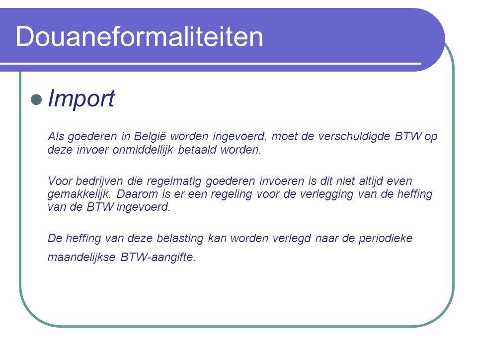 Douaneformaliteiten Import Om van de regeling verlegging gebruik te kunnen maken moet de belastingplichtige een vergunning krijgen conform regeling ET14000 van het Minister van Financiën.