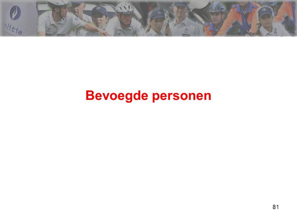 82 Bevoegde personen > Wegverkeerswet Voor de volledige procedure : de officieren van gerechtelijke politie die hulpofficier zijn van de procureur des Konings het personeel van het operationeel kader van de federale en lokale politie (dus ook de agenten van politie)
