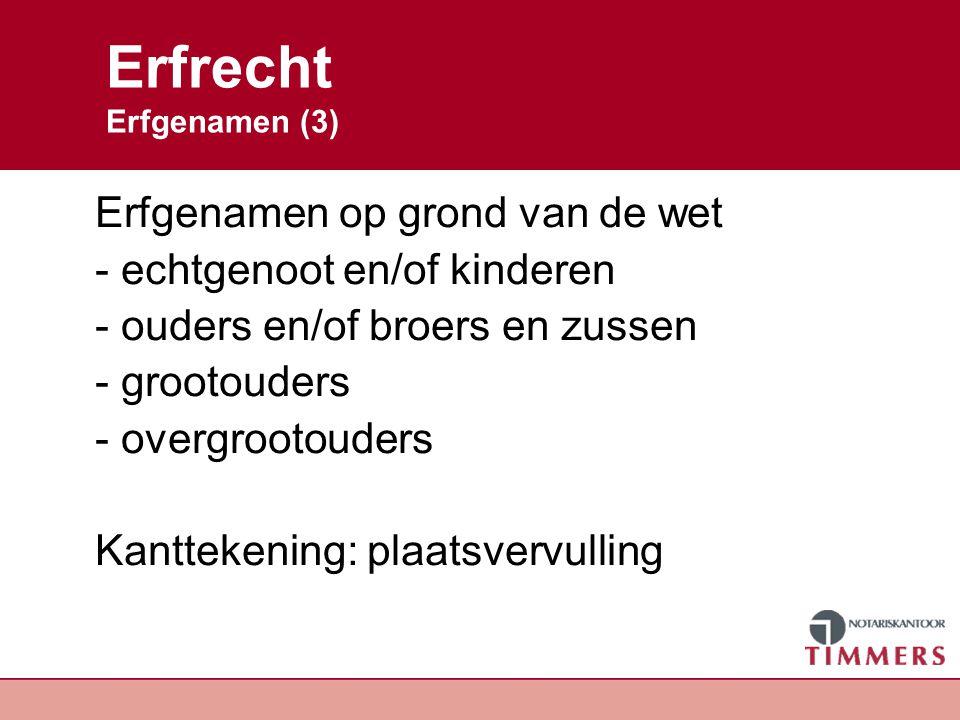 Erfrecht Erfgenamen (4) Plaatsvervulling Wie erft als een kind tot erfgenaam is benoemd maar is vooroverleden.