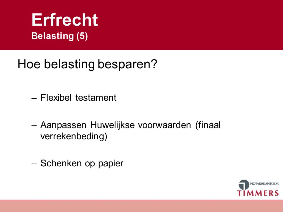 Erfrecht Belasting (6) Voorbeeld Vermogen: huis € 250.000 banksaldo € 50.000 geen hypotheek geen testament Hoeveel belasting betalen.