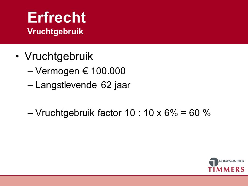 Erfrecht Kosten opmaken testament (Basis)honorarium: - 2 testamenten € 495,00 (excl.