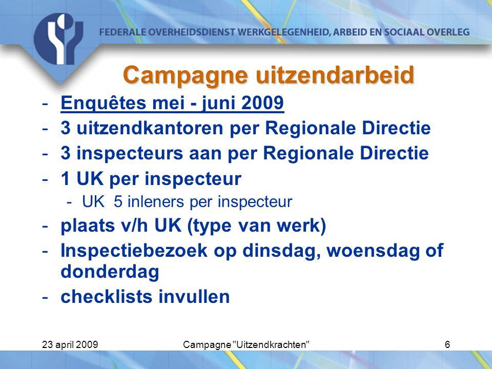 23 april 2009Campagne Uitzendkrachten 7 Campagne uitzendarbeid D-day -In het uitzendkantoor wordt opgevraagd (UK): -de lijst v/d uitzendkrachten van minstens 15 dagen ervoor (D-day – 15) zoniet nog geen medische fiche beschikbaar -de uitzendkrachten uitgekozen met een opdracht > 1 maand (liefst een opdracht van 2 maanden) -5 gebruikers worden genomen met dat type uitzendkrachten -de 5 laatste AO en/of EAO-verslagen