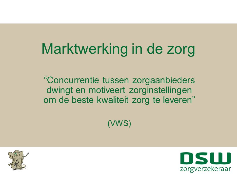 Zorgverzekeringswet (2006) -Cliënt centraal -Grotere rol marktprikkels -Terugtrekkende overheid -Samenwerking marktpartijen