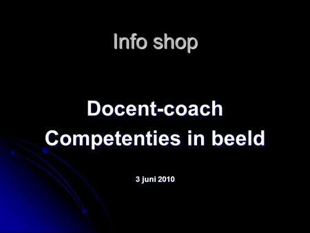 Info shop Docent-coach Competenties in beeld 3 juni 2010.