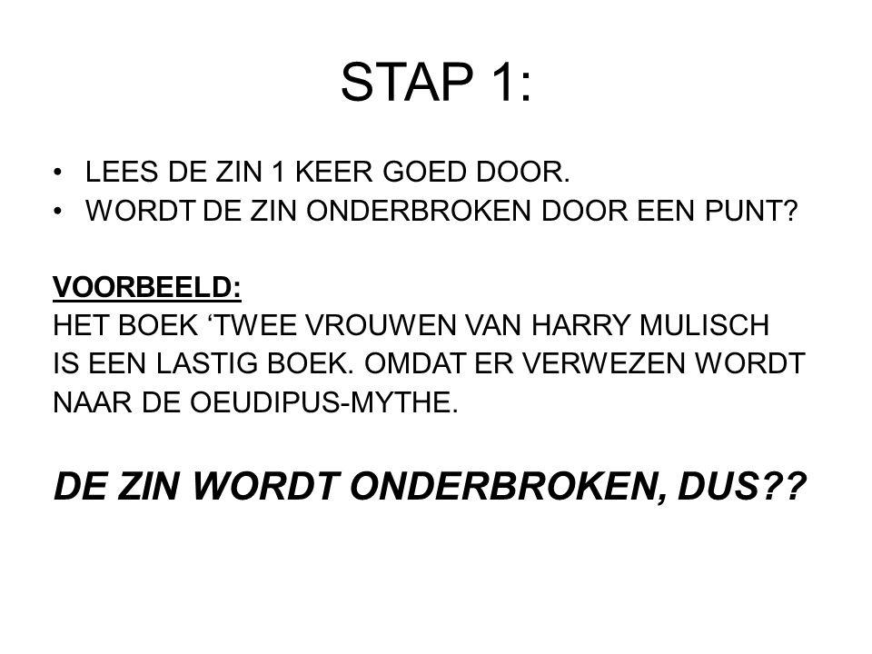 STAP 1: LOSSTAAND ZINSGEDEELTE PUNT KAN WEG, WANT DE ZIN LOOPT GEWOON DOOR.