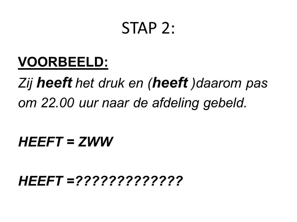 STAP 2: VOORBEELD: Zij heeft het druk en (heeft) daarom pas om 22.00 uur naar de afdeling gebeld.