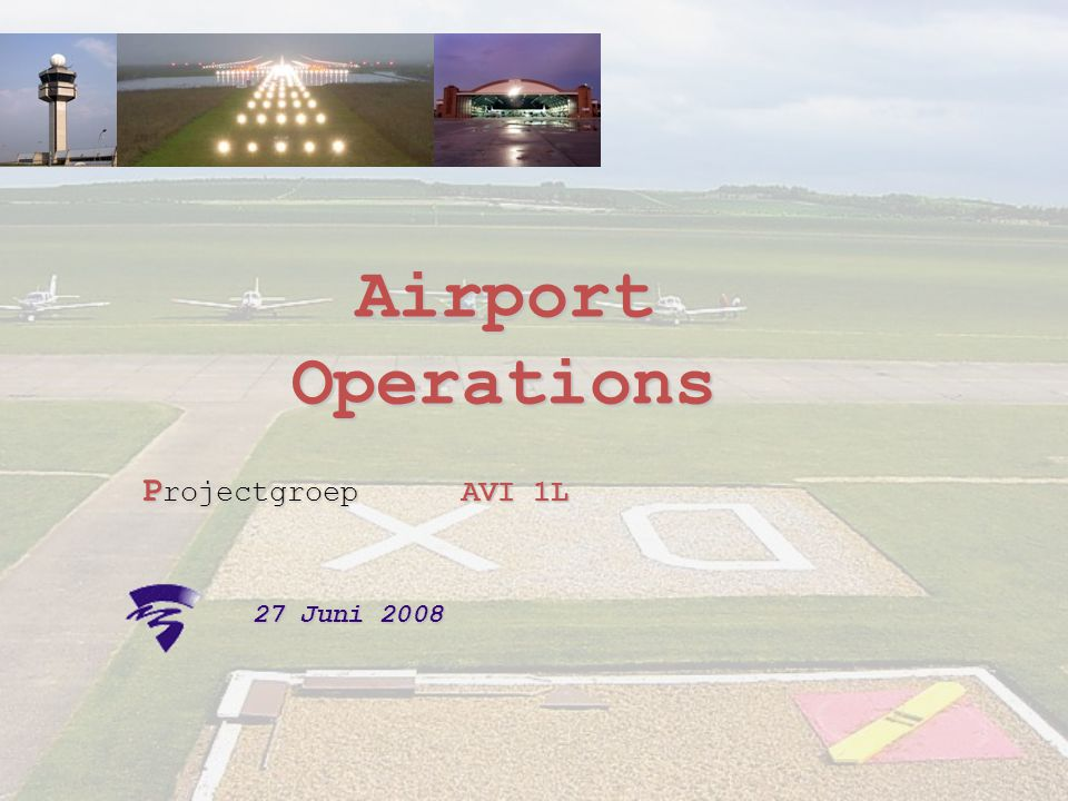 Airport Operations P rojectgroepAVI 1L 27 Juni 2008