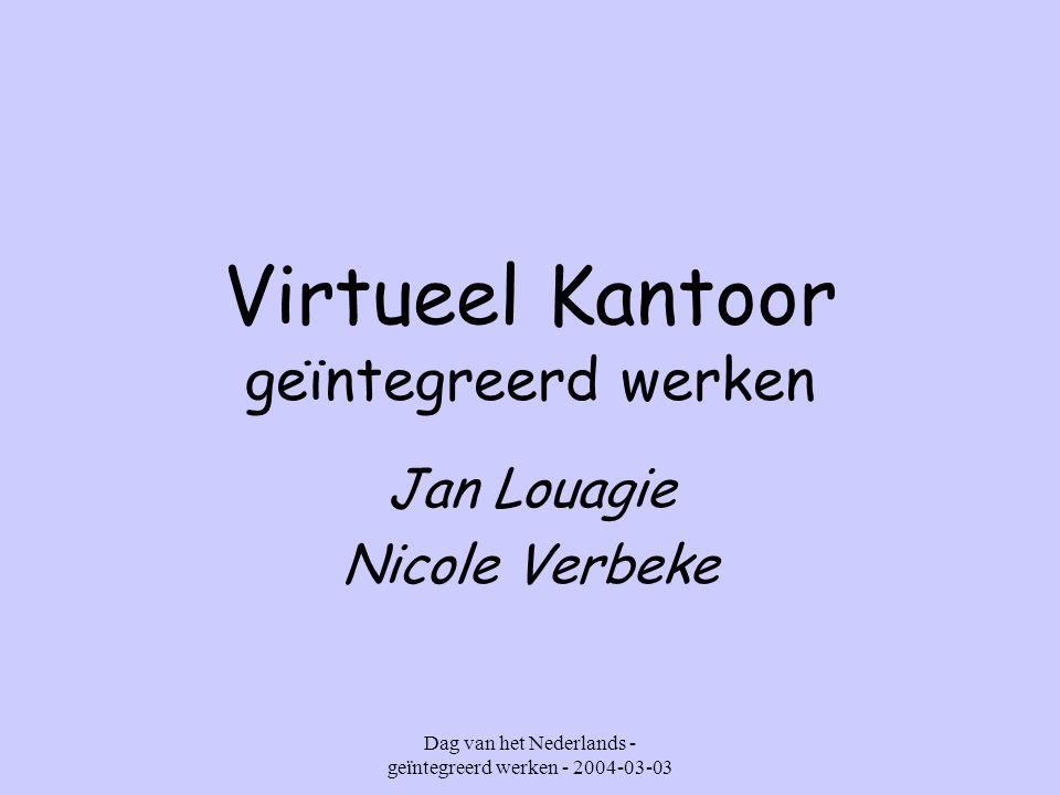 Dag van het Nederlands - geïntegreerd werken - 2004-03-03 Virtueel Kantoor geïntegreerd werken Jan Louagie Nicole Verbeke